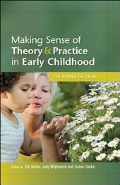 Making Sense of Theory and Practice in Early Childhood: The Power of Ideas