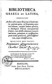 Bibliotheca Graeca et Latina complectens....