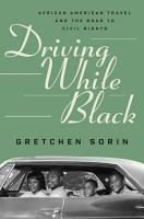 Driving While Black  African American Travel and the Road to Civil Rights PDF
