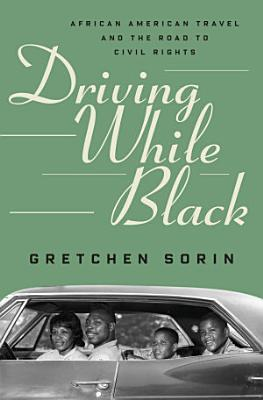 Driving While Black  African American Travel and the Road to Civil Rights