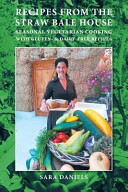 Recipes from the Straw Bale House: Seasonal Vegetarian Cooking with Gluten- And Dairy-Free Recipes