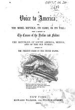 A Voice to America; or, the Model Republic, its glory, or its fall, etc