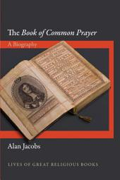 The <i>Book of Common Prayer</i>: A Biography