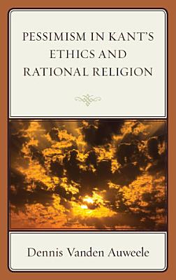 Pessimism in Kant s Ethics and Rational Religion