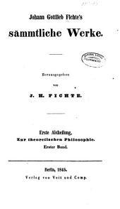 Johann Gottlieb Fichte's Sämmtliche Werke. ; Herausgegeben von J. H. Fichte. ...: -2.Bd. 1.Abth. Zur theoretischen Philosophie