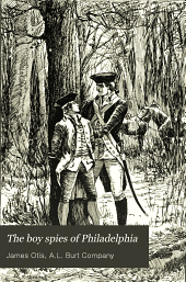 The Boy Spies of Philadelphia: The Story of how the Young Spies Helped the Continental Army at Valley Forge