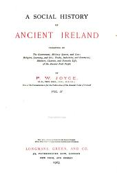 A Social History of Ancient Ireland: Treating of the Government, Military System, and Law ; Religion, Learning, and Art ; Trades, Industries, and Commerce ; Manners, Customs, and Domestic Life, of the Ancient Irish People, Volume 2