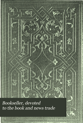 Bookseller, Devoted to the Book and News Trade: Volume 6