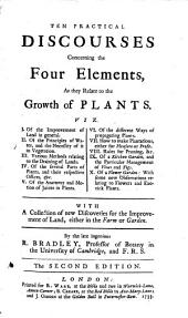 Ten partical discourses concerning the four Elements, as They Relate To the Growth of Plants