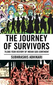 The Journey of Survivors: 70,000-Year History of Indian Sub-Continent