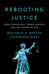 Rebooting Justice: More Technology, Fewer Lawyers, and the Future of Law