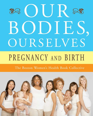 Our Bodies  Ourselves  Pregnancy and Birth