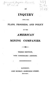 An Inquiry Into the Plans, Progress, and Policy of the American Mining Companies
