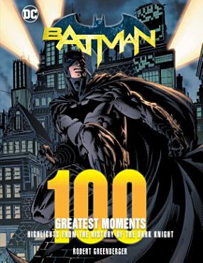 Batman  100 Greatest Moments PDF