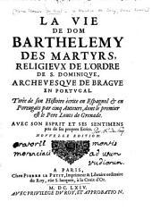 La vie de Dom Barthelemy des martyrs religieux de l'ordre de S. Dominique, archevesque de Brague en Portugal