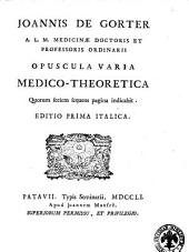Joannis de Gorter... Opuscula varia medico-theoretica quorum seriem sequens pagina indicabit