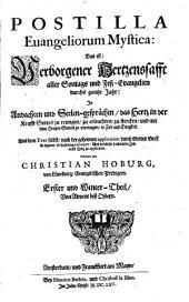 Postilla Evangeliorum mystica: d.i.: Verborgener Hertzen-Safft aller Sonntags- und Fest-Evangelien Durchs gantze Jahr