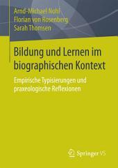 Bildung und Lernen im biographischen Kontext: Empirische Typisierungen und praxeologische Reflexionen