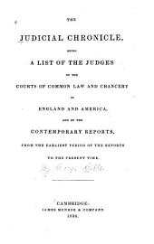 The Judicial Chronicle: Being a List of the Judges of the Courts of Common Law and Chancery in England and America, and of the Contemporary Reports, from the Earliest Period of the Reports to the Present Time