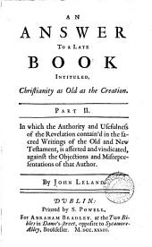 An Answer to a Late Book Intituled, Christianity as Old as the Creation: In Two Parts. ... By John Leland