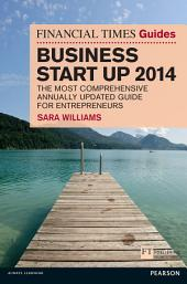 The Financial Times Guide to Business Start Up 2014: The Most Comprehensive Annually Updated Guide for Entrepreneurs, Edition 9