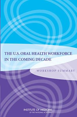 The U S  Oral Health Workforce in the Coming Decade