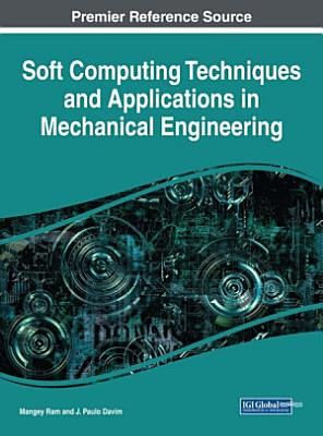 Soft Computing Techniques and Applications in Mechanical Engineering PDF