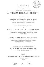 Outline of the Method of Conducting a Trigonometrical Survey, for the Formation of Geographical and Topographical Maps and Plans: Military Reconnaissance, Levelling, Etc