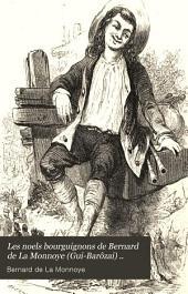 Les noels bourguignons de Bernard de La Monnoye (Gui-Barôzai) ...: suivis des Noels maconnais du P. Lhuilier (le parrain de Bliaise)