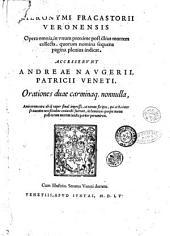 Hieronymi Fracastorij Veronensis Opera omnia, in vnum proxime post illius mortem collecta... Accesserunt Andreæ Naugerij patricij Veneti, Orationes duæ carminaque nonnulla, ..