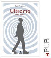 El Ultromo y otros relatos: Compilación de relatos de Maupassant