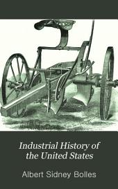 Industrial History of the United States: From the Earliest Settlements to the Present Time: Being a Complete Survey of American Industries, Embracing Agriculture and Horticulture; Including the Cultivation of Cotton, Tobacco, Wheat; the Raising of Horses, Neat-cattle, Etc.; Also a History of the Coal-miners and the Molly Maguires; Banks, Insurance, and Commerce; Trade-unions, Strikes, and Eight-hour Movement; Together with a Description of Canadian Industries