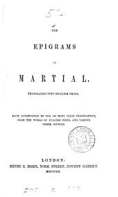The epigrams of Martial, tr. into Engl. prose. Each accompanied by one or more verse transl