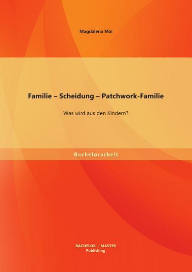 Familie     Scheidung     Patchwork Familie  Was wird aus den Kindern  PDF