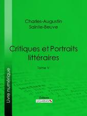 Critiques et Portraits littéraires: Volume5