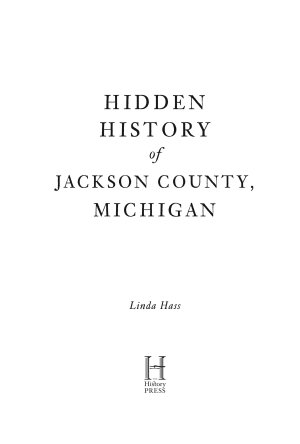 Hidden History of Jackson County  Michigan