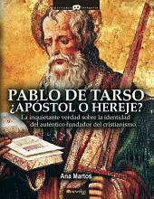 Pablo de Tarso: La inquietante verdad sobre la identidad del auténtico fundador del cristianismo.
