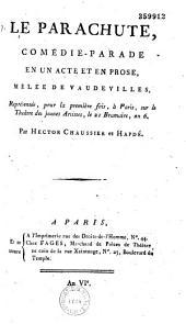 Le parachute, comédie-parade en un acte et en prose, mélée de vaudevilles.... Par Hector Chaussier, J. B. Hapdé