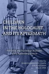 Children in the Holocaust and its Aftermath: Historical and Psychological Studies of the Kestenberg Archive