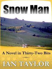 Snow Man: A Novel in Thirty-Two Bits
