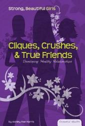 Cliques, Crushes, & True Friends: Developing Healthy Relationships