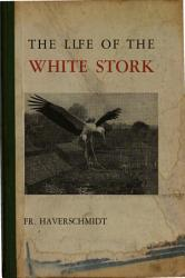 The Life Of The White Stork Book PDF