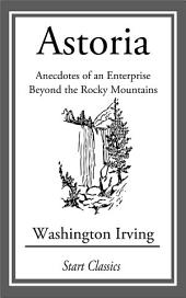 Astoria: Anecdotes of an Enterprise Beyond the Rocky Mountains