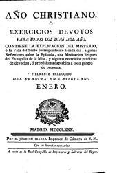 Año christiano o Exercicios devotos para todos los días del año ... fielmente traducido del francés al castellano: Enero
