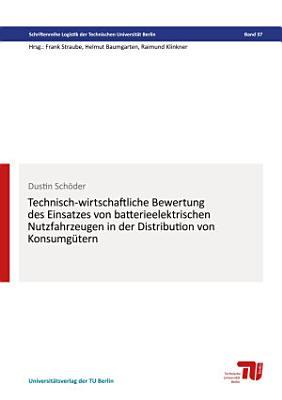 Technisch wirtschaftliche Bewertung des Einsatzes von batterieelektrischen Nutzfahrzeugen in der Distribution von Konsumg  tern PDF