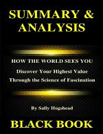 Summary & Analysis : How the World Sees You By Sally Hogshead : Discover Your Highest Value Through the Science of Fascination