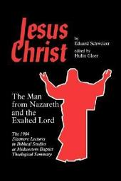 Jesus Christ, the Man from Nazareth and the Exalted Lord: The 1984 Sizemore Lectures in Biblical Studies at Midwestern Baptist Theological Seminary