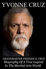 Grandmaster Freddie G. Cruz Biography of a True Legend in the Martial Arts World