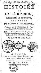 Histoire de l'abbé Joachim, surnommé le prophète, religieux de l'ordre de Cîteaux, fondateur de la congrégation de Flore en Italie, avec l'analyse de ses ouvrages... [Par Dom F.-A. Gervaise.]