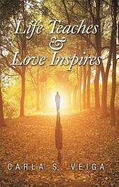Life Teaches & Love Inspires
